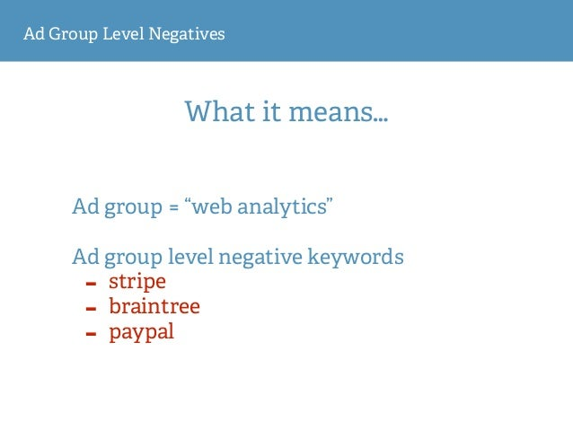 """Ad Group Level Negatives What it means… Ad group = """"web analytics"""" Ad group level negative keywords - stripe - braintree ..."""
