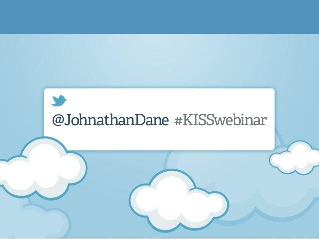 @JohnathanDane #KISSwebinar