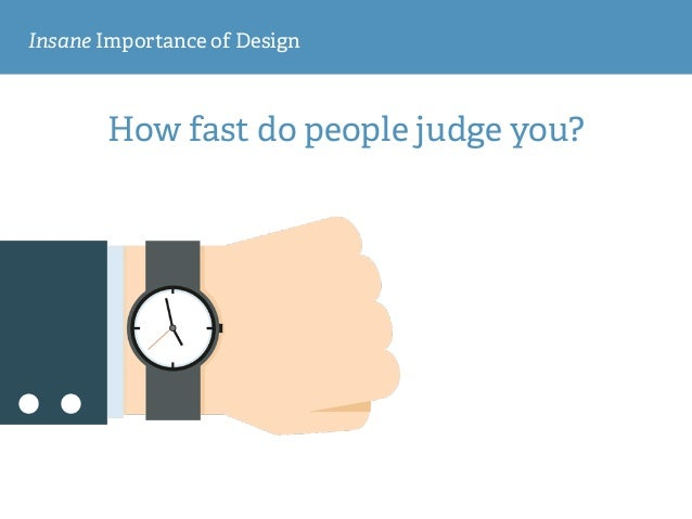 Insane Importance of Design How fast do people judge you?