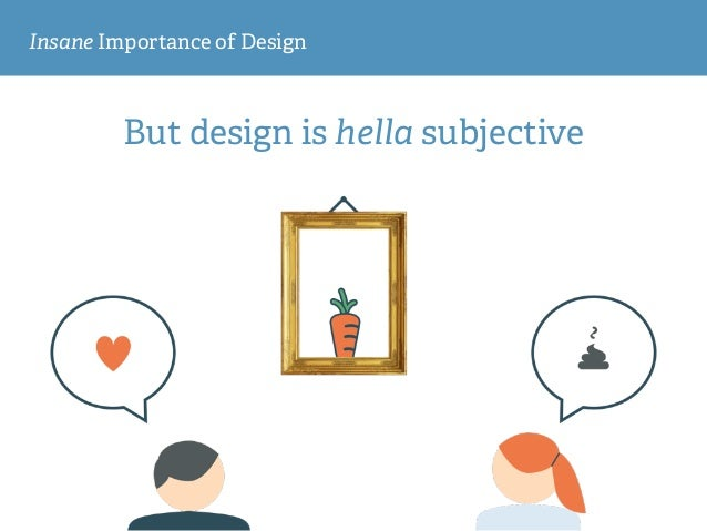 Insane Importance of Design But design is hella subjective