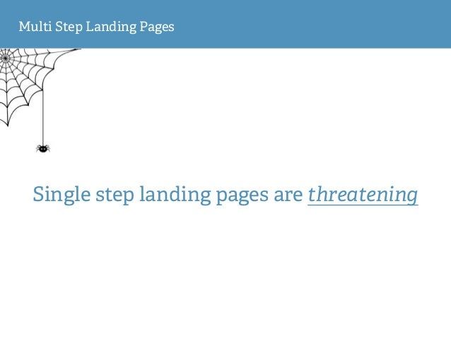 Multi Step Landing Pages Single step landing pages are threatening