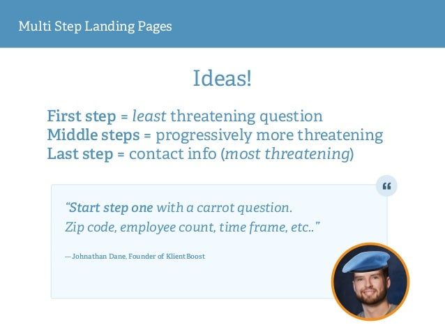 Multi Step Landing Pages Ideas! First step = least threatening question Middle steps = progressively more threatening Last...