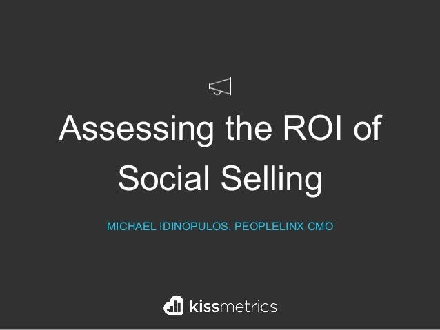 Assessing the ROI of Social Selling MICHAEL IDINOPULOS, PEOPLELINX CMO