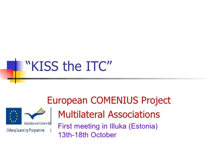 """"""" KISS the ITC"""" European COMENIUS Project Multilateral Associations First meeting in Illuka (Estonia) 13th-18th October"""