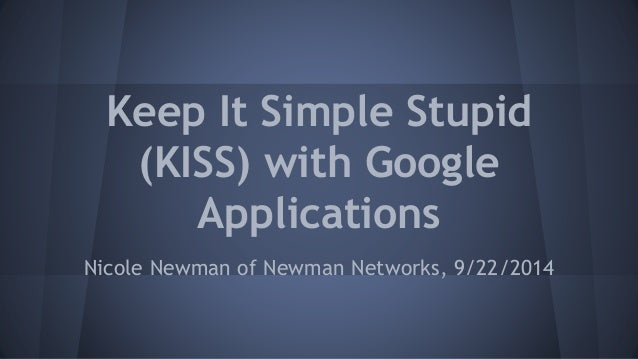 Keep It Simple Stupid  (KISS) with Google  Applications  Nicole Newman of Newman Networks, 9/22/2014