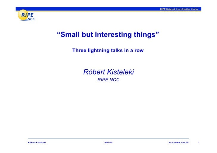 """RIPE Network Coordination Centre                        """"Small but interesting things""""                         Three light..."""