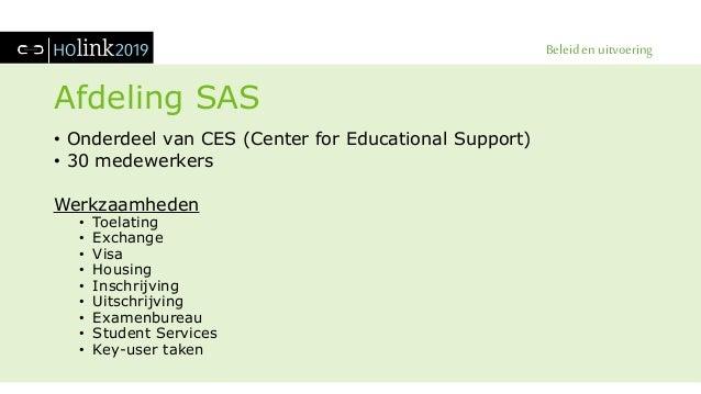 Beleid en uitvoering Afdeling SAS • Onderdeel van CES (Center for Educational Support) • 30 medewerkers Werkzaamheden • To...