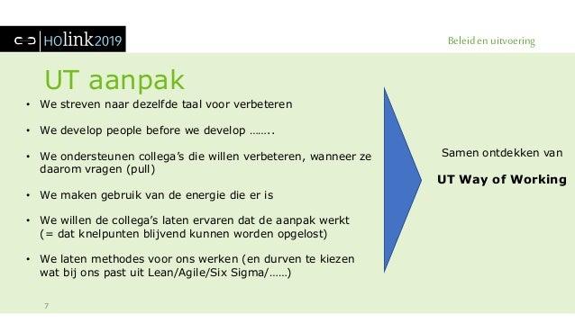 Beleid en uitvoering UT aanpak 7 • We streven naar dezelfde taal voor verbeteren • We develop people before we develop ……....