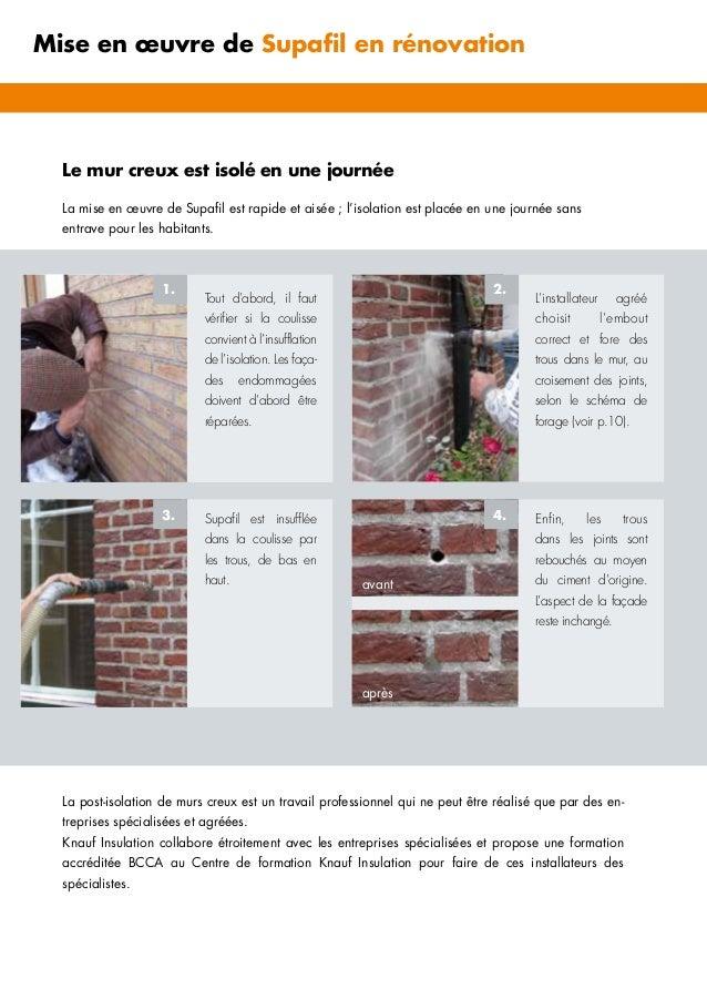 Le mur creux est isolé en une journée La mise en œuvre de Supafil est rapide et aisée ; l'isolation est placée en une jour...
