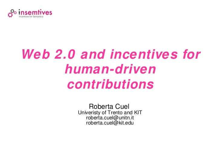 Web 2.0 and incentives for human-driven contributions Roberta Cuel  Univeristy of Trento and KIT roberta.cuel @unitn.it [e...