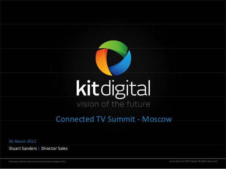 Connected TV Summit ‐ Moscow06 March 2012Stuart Sanders | Director SalesCompany Online Video Presentation Name August 2011...