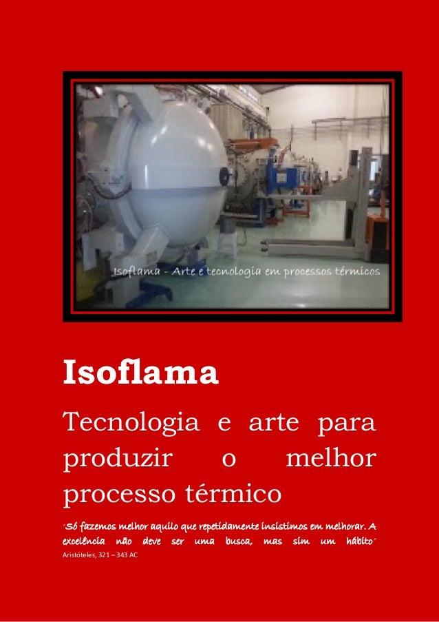 """Isoflama Tecnologia e arte para produzir o melhor processo térmico """"Só fazemos melhor aquilo que repetidamente insistimos ..."""