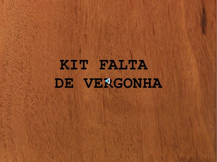KIT FALTA  DE VERGONHA