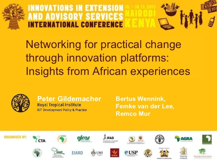 Networking for practical change through innovation platforms: Insights from African experiences Bertus Wennink,  Femke van...