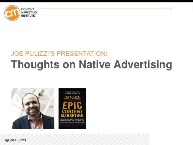@JoePulizzi JOE PULIZZI'S PRESENTATION: Thoughts on Native Advertising