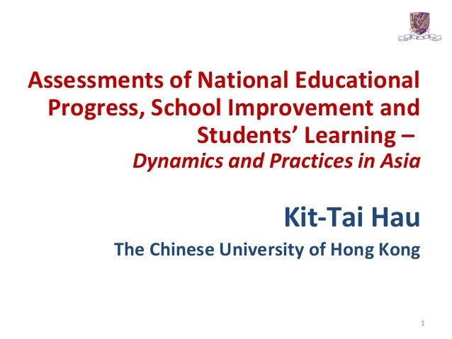 Kit-Tai Hau The Chinese University of Hong Kong 1 Assessments of National Educational Progress, School Improvement and Stu...
