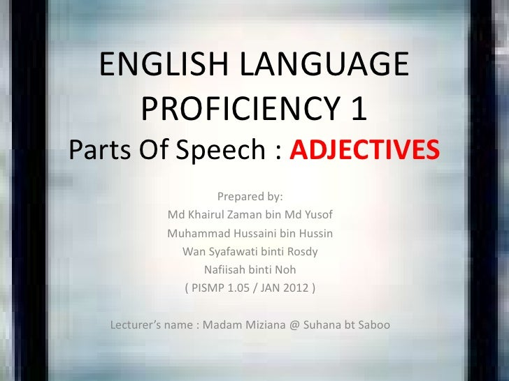 ENGLISH LANGUAGE    PROFICIENCY 1Parts Of Speech : ADJECTIVES                    Prepared by:            Md Khairul Zaman ...