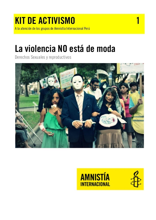 KIT DE ACTIVISMO  A la atención de los grupos de Amnistía Internacional Perú  La violencia NO está de moda Derechos Sexual...
