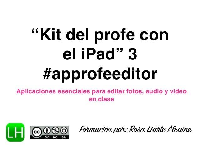 """""""Kit del profe con  el iPad"""" 3  #approfeeditor  Aplicaciones esenciales para editar fotos, audio y video  en clase  Formac..."""