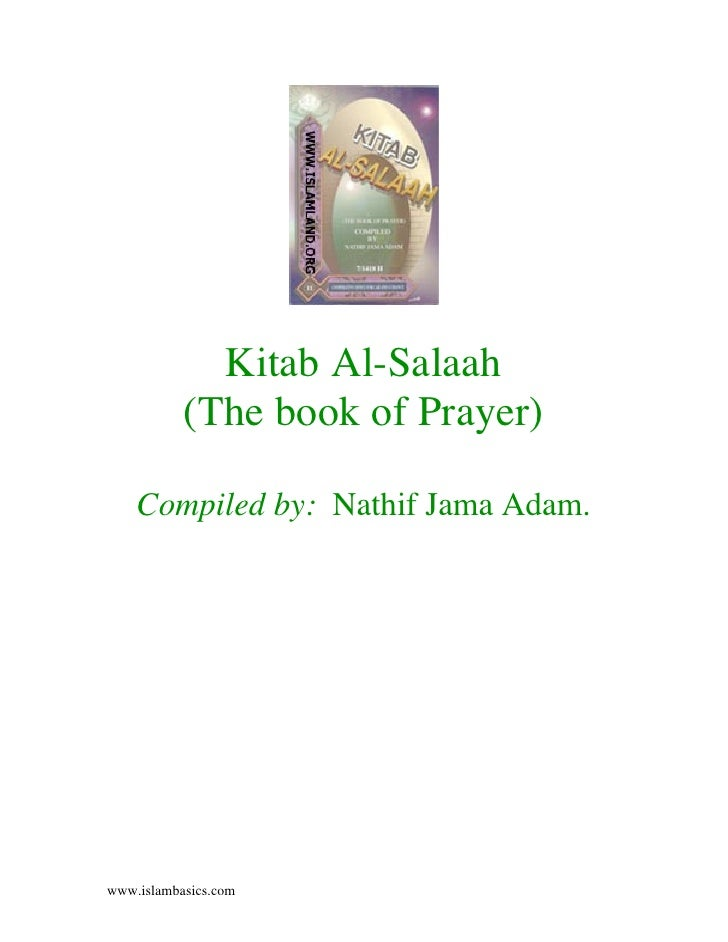 Kitab Al-Salaah            (The book of Prayer)      Compiled by: Nathif Jama Adam.     www.islambasics.com