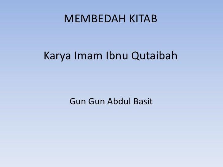 MEMBEDAH KITABتأويل مختلف الحديثKarya Imam Ibnu Qutaibah<br />Gun Gun Abdul Basit<br />