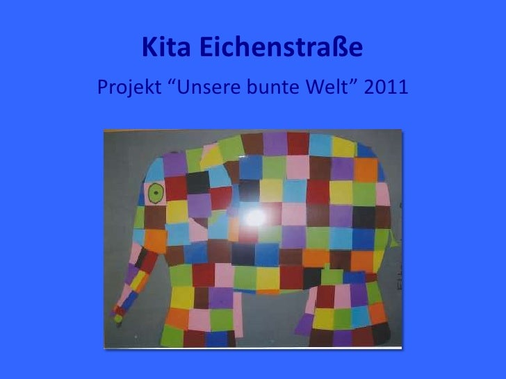 """Kita EichenstraßeProjekt """"Unsere bunte Welt"""" 2011"""