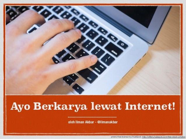 Ayo Berkarya lewat Internet!  oleh Ilman Akbar - @ilmanakbar  photo free license by HubSpot. http://offers.hubspot.com/fre...