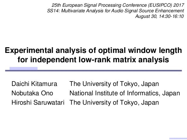Experimental analysis of optimal window length for independent low-rank matrix analysis Daichi Kitamura Nobutaka Ono Hiros...