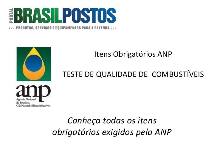 Itens Obrigatórios ANP  TESTE DE QUALIDADE DE COMBUSTÍVEIS    Conheça todas os itensobrigatórios exigidos pela ANP