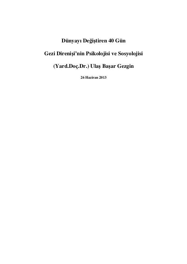 Dünyayı Değiştiren 40 Gün Gezi Direnişi'nin Psikolojisi ve Sosyolojisi (Yard.Doç.Dr.) Ulaş Başar Gezgin 26 Haziran 2013