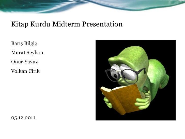 Kitap Kurdu Midterm PresentationBarış BilgiçMurat SeyhanOnur YavuzVolkan Cirik05.12.2011