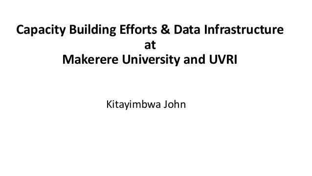 Capacity Building Efforts & Data Infrastructure at Makerere University and UVRI Kitayimbwa John
