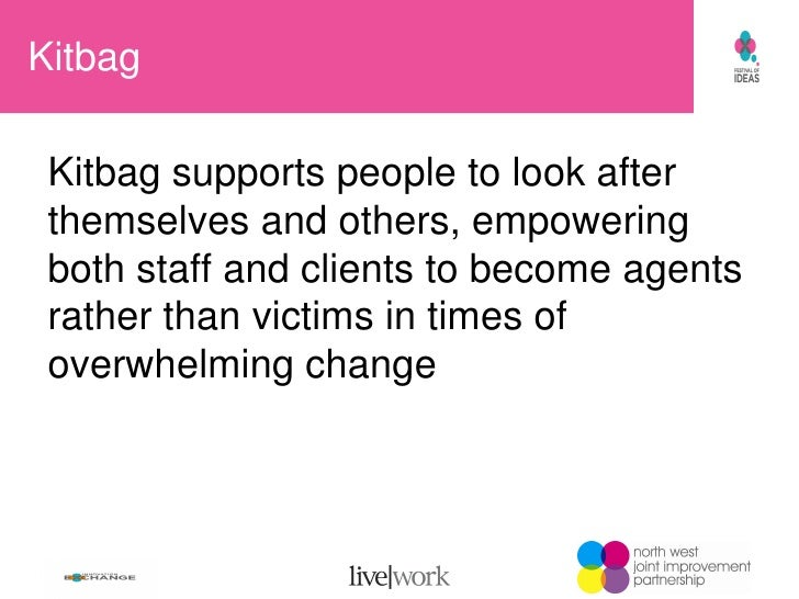 Kitbag Kitbag supports people to look after themselves and others, empowering both staff and clients to become agents rath...