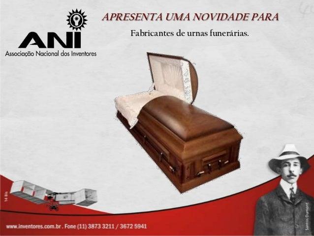 APRESENTA UMA NOVIDADE PARA    Fabricantes de urnas funerárias.