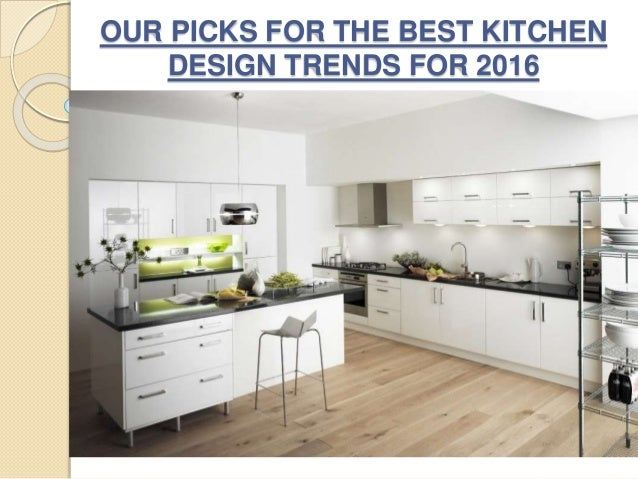 Our picks for the best kitchen design trends for 2016 for The best kitchen design