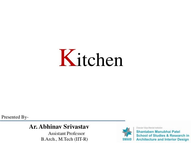 Kitchen Ar. Abhinav Srivastav Assistant Professor B.Arch., M.Tech (IIT-R) Presented By-