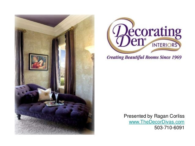 Presented by Ragan Corliss www.TheDecorDivas.com 503-710-6091