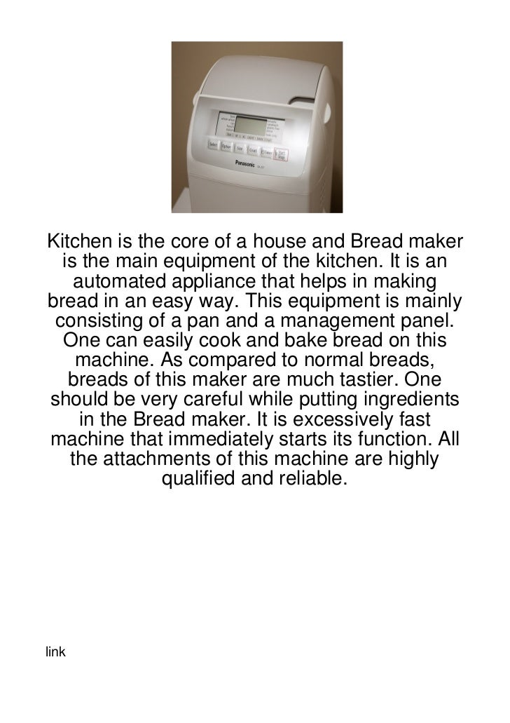 Kitchen is the core of a house and Bread maker  is the main equipment of the kitchen. It is an    automated appliance that...