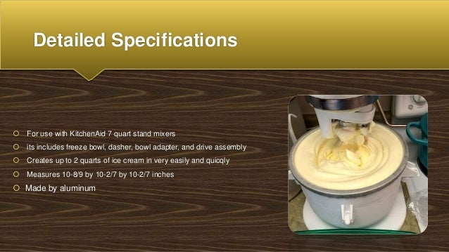 Detailed Specifications  For use with KitchenAid 7 quart stand mixers  its includes freeze bowl, dasher, bowl adapter, a...