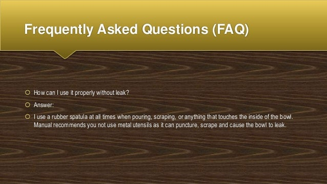 Frequently Asked Questions (FAQ)  How can I use it properly without leak?  Answer:  I use a rubber spatula at all times...