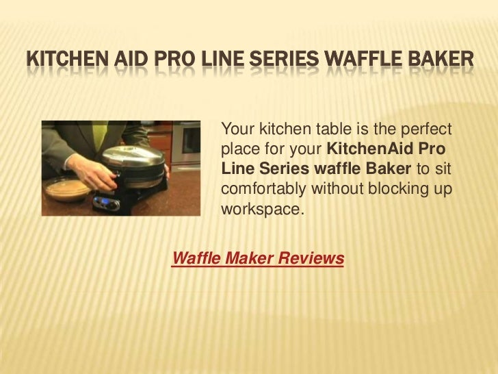 KITCHEN AID PRO LINE SERIES WAFFLE BAKER                 Your kitchen table is the perfect                 place for your ...