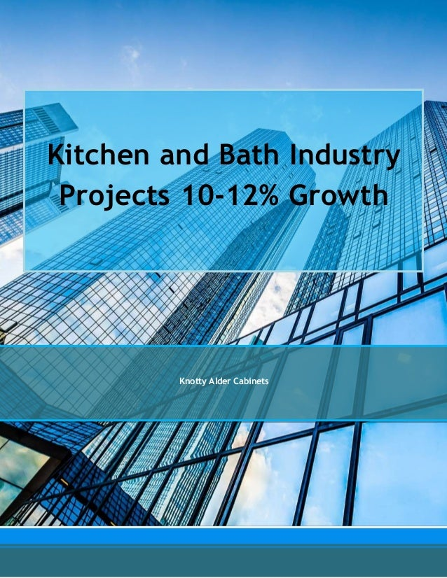 Kitchen And Bath Industry Projects 10 12% Growth Knotty Alder Cabinets ...