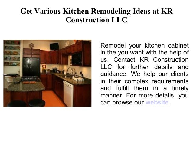 Get Various Kitchen Remodeling Ideas at KR Construction LLC Remodel your kitchen cabinet in the you want with the help of ...