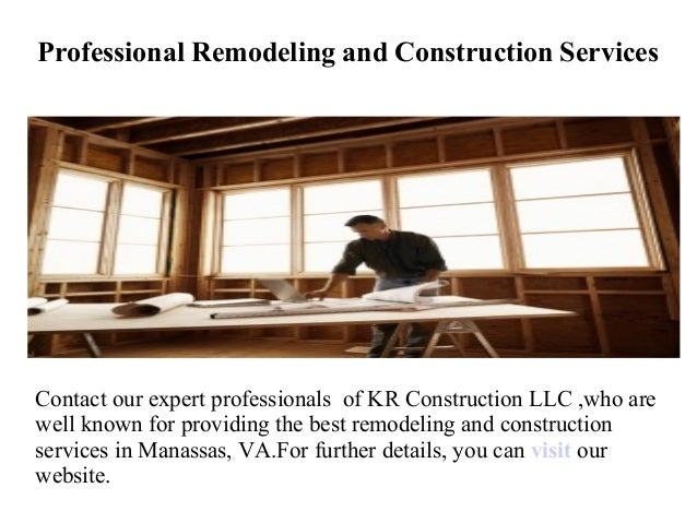 Professional Remodeling and Construction Services Contact our expert professionals of KR Construction LLC ,who are well kn...