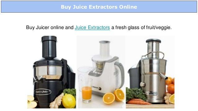 Buy Juice Extractors Online Buy Juicer online and Juice Extractors a fresh glass of fruit/veggie.