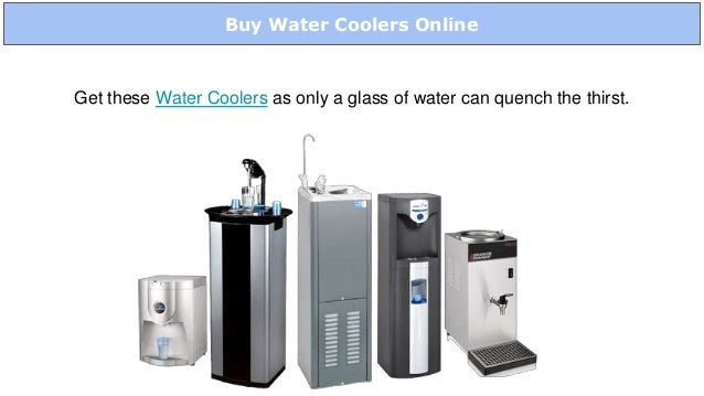 Buy Water Coolers Online Get these Water Coolers as only a glass of water can quench the thirst.