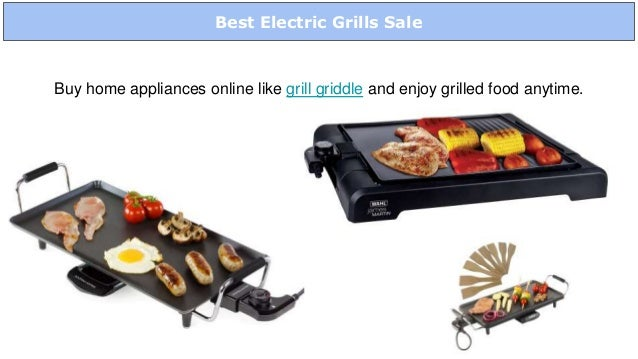 Best Electric Grills Sale Buy home appliances online like grill griddle and enjoy grilled food anytime.
