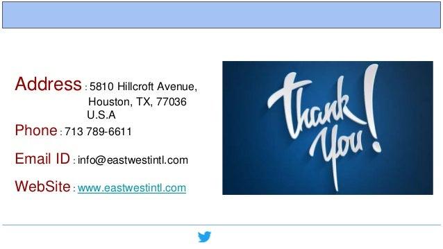 Address: 5810 Hillcroft Avenue, Houston, TX, 77036 U.S.A Phone : 713 789-6611 Email ID : info@eastwestintl.com WebSite : w...