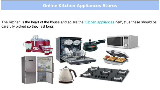 Online Kitchen Appliances Stores The Kitchen is the heart of the house and so are the Kitchen appliances new, thus these s...