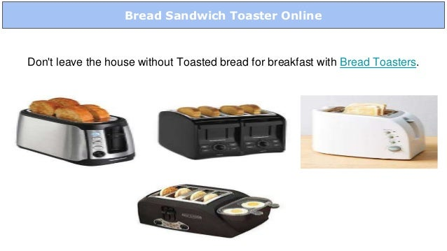 Bread Sandwich Toaster Online Don't leave the house without Toasted bread for breakfast with Bread Toasters.
